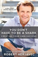 Book You Don't Have To Be A Shark: Creating Your Own Success by Robert Herjavec