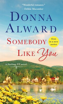 Book Somebody Like You: A Darling, Vt Novel by Donna Alward