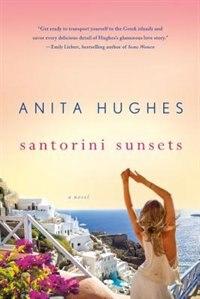 Santorini Sunsets: A Novel by Anita Hughes