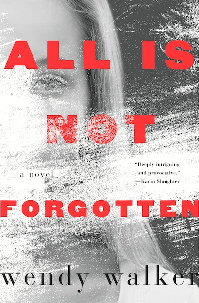 All Is Not Forgotten: A Novel by Wendy Walker
