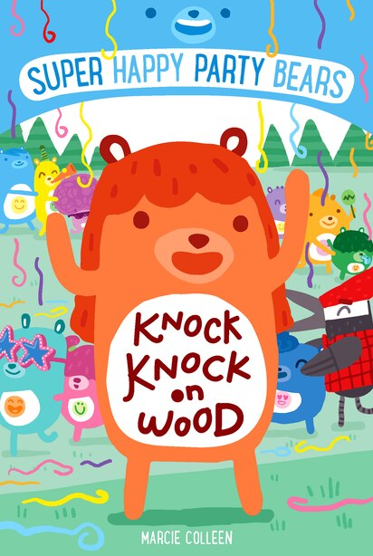 Super Happy Party Bears: Knock Knock On Wood by Marcie Colleen