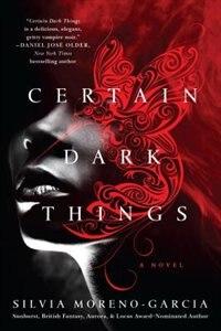 Certain Dark Things: A Novel by Silvia Moreno-garcia