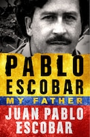 Pablo Escobar: My Father: My Father