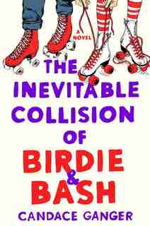 The Inevitable Collision Of Birdie & Bash: A Novel by Candace Ganger