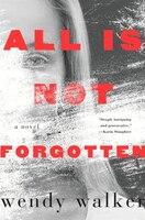 Book All Is Not Forgotten by Wendy Walker