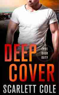 Deep Cover: A Love Over Duty Novel by Scarlett Cole
