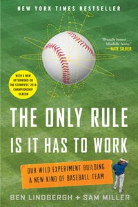 The Only Rule Is It Has To Work: Our Wild Experiment Building A New Kind Of Baseball Team [includes…