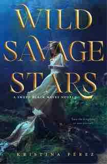 Wild Savage Stars: A Sweet Black Waves Novel by Kristina Perez