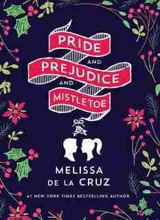 Pride And Prejudice And Mistletoe by Melissa De La Cruz