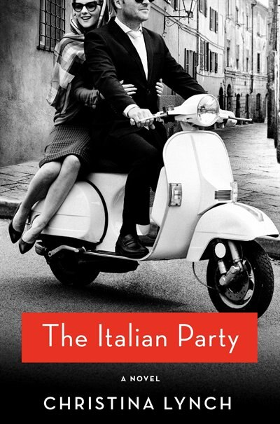 The Italian Party: A Novel by Christina Lynch