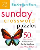 The New York Times Sunday Crossword Puzzles Volume 43: 50 Sunday Puzzles From The Pages Of The New…