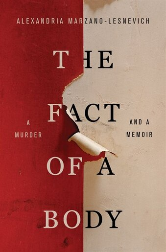 The Fact Of A Body: A Murder And A Memoir by ALEXANDRIA MARZANO-LESNEVICH