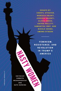 Nasty Women: Feminism, Resistance, And Revolution In Trump's America