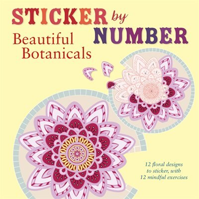Sticker By Number Beautiful Botanicals 12 Floral Designs To Sticker With 12 Mindful Exercises