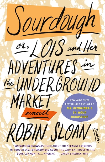 Sourdough: Or, Lois And Her Adventures In The Underground Market: A Novel by Robin Sloan