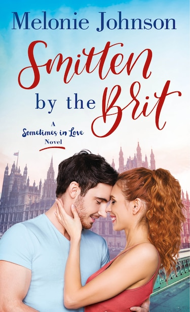 Smitten By The Brit: A Sometimes In Love Novel by Melonie Johnson