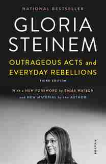 Outrageous Acts And Everyday Rebellions: Third Edition by Gloria Steinem