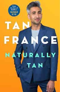 Naturally Tan: A Memoir by Tan France