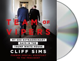 Team Of Vipers: My 500 Extraordinary Days In The Trump White House