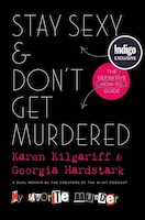 Stay Sexy and Don't Get Murdered Indigo Exclusive Edition: The Definitive How-To Guide