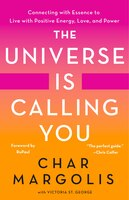 The Universe Is Calling You: Connecting With Essence To Live With Positive Energy, Love, And Power