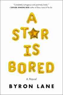A Star Is Bored: A Novel by Byron Lane