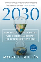2030: How Today's Biggest Trends Will Collide And Reshape The Future Of Everything: How Today's…