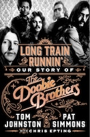 Long Train Runnin': Our Story Of The Doobie Brothers