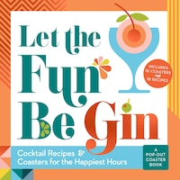 Let The Fun Be Gin: Cocktails And Coasters For The Happiest Hours