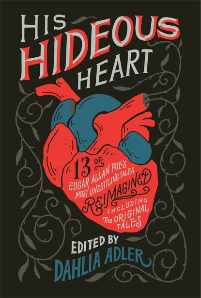 His Hideous Heart: 13 Of Edgar Allan Poe's Most Unsettling Tales Reimagined by Dahlia Adler