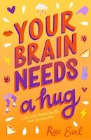 Your Brain Needs A Hug: Life, Love, Mental Health, And Sandwiches