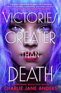 Victories Greater Than Death by Charlie Jane Anders