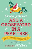 The New York Times And A Crossword In A Pear Tree: 200 Easy To Hard Crossword Puzzles