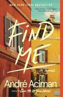 Find Me: A Novel by André Aciman