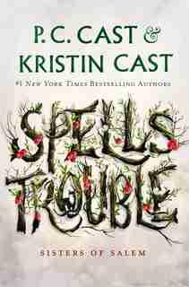 Spells Trouble: Sisters Of Salem by P. C. Cast