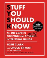 Stuff You Should Know Indigo Exclusive Edition: An Incomplete Compendium of Mostly Interesting…