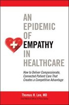 An Epidemic of Empathy in Healthcare: How to Deliver Compassionate, Connected Patient Care That…