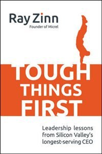 Book Tough Things First: Leadership Lessons from Silicon Valley's Longest Serving CEO by Ray Zinn