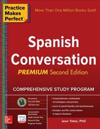 Practice Makes Perfect: Spanish Conversation, Premium Second Edition