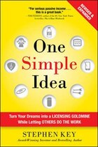 One Simple Idea, Revised and Expanded Edition: Turn Your Dreams into a Licensing Goldmine While…