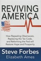 Reviving America: How Repealing Obamacare, Replacing the Tax Code and Reforming The Fed will…