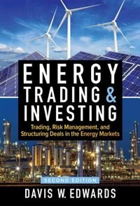 Energy Trading & Investing: Trading, Risk Management, and Structuring Deals in the Energy Markets…