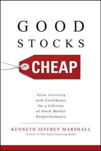 Good Stocks Cheap: Value Investing with Confidence for a Lifetime of Stock Market Outperformance by Kenneth Jeffrey Marshall