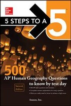 McGraw-Hill's 5 Steps to a 5: 500 AP Human Geography Questions to Know by Test Day, Second Edition