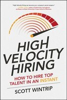 Book High Velocity Hiring: How To Hire Top Talent In An Instant by Scott Wintrip