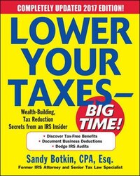 Lower Your Taxes - BIG TIME! 2017-2018 Edition: Wealth Building, Tax Reduction Secrets from an IRS…