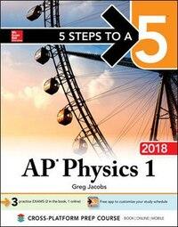 5 Steps to a 5 AP Physics 1: Algebra-Based 2018 edition