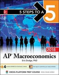 5 Steps to a 5 AP Macroeconomics 2018 edition