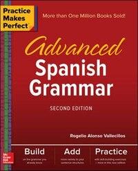 Practice Makes Perfect: Advanced Spanish Grammar, Second Edition