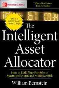 The Intelligent Asset Allocator: How to Build Your Portfolio to Maximize Returns and Minimize Risk de William J. Bernstein